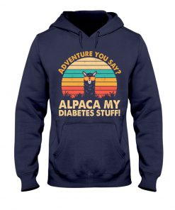 Adventure you say Alpaca my diabetes stuff vintage hoodie
