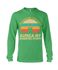 Adventure you say Alpaca my diabetes stuff vintage long sleeve
