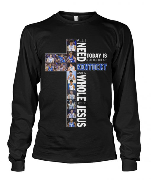 All i need today is a little bit of Kentucky and a whole lot of jesus long sleeve