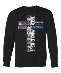 All i need today is a little bit of Kentucky and a whole lot of jesus sweatshirt