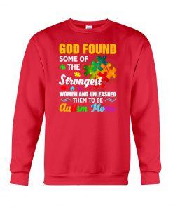 Autism Mom God Found Strongest Women and Unleash Them Sweatshirt