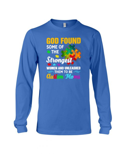 Autism Mom God Found Strongest Women and Unleash Them long sleeve