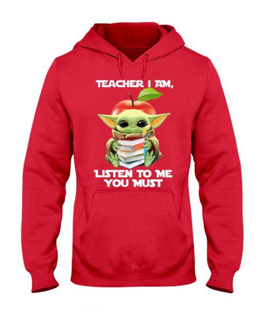 Baby Yoda teacher I am listen to me you must hoodie