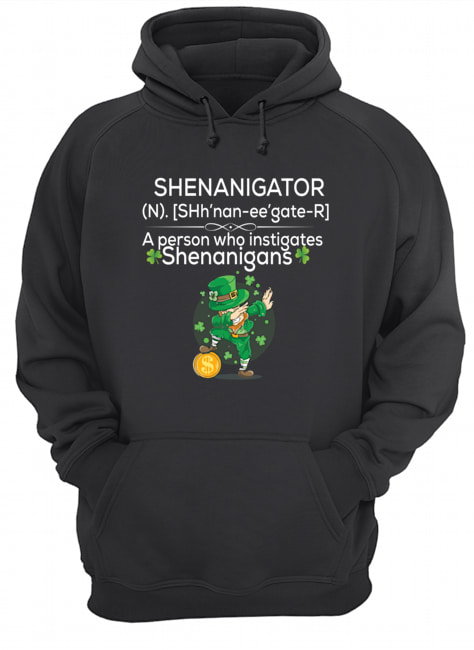 Definition Shenanigator a person who instigates Shenanigans St Patrick's day hoodie