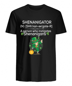Definition Shenanigator a person who instigates Shenanigans St Patrick's day shirt