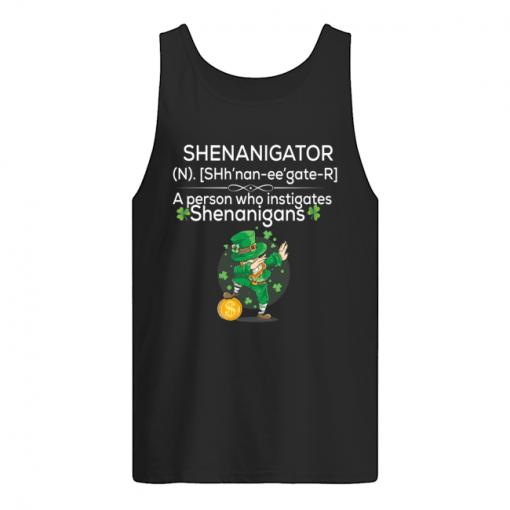Definition Shenanigator a person who instigates Shenanigans St Patrick's day tank top