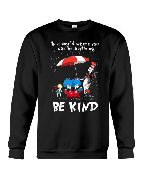 Dr Seuss In a world where you can be anything be kind Sweatshirt