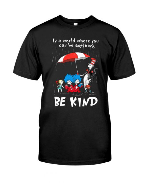 Dr Seuss In a world where you can be anything be kind black shirt