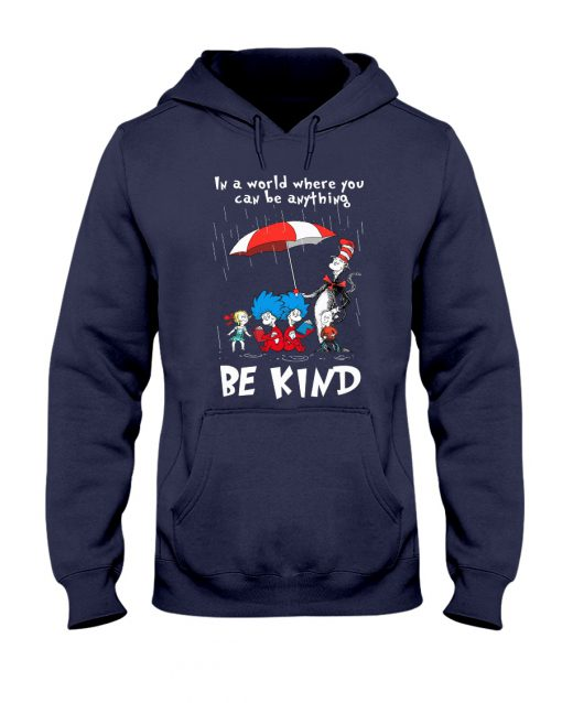 Dr Seuss In a world where you can be anything be kind navy hoodie