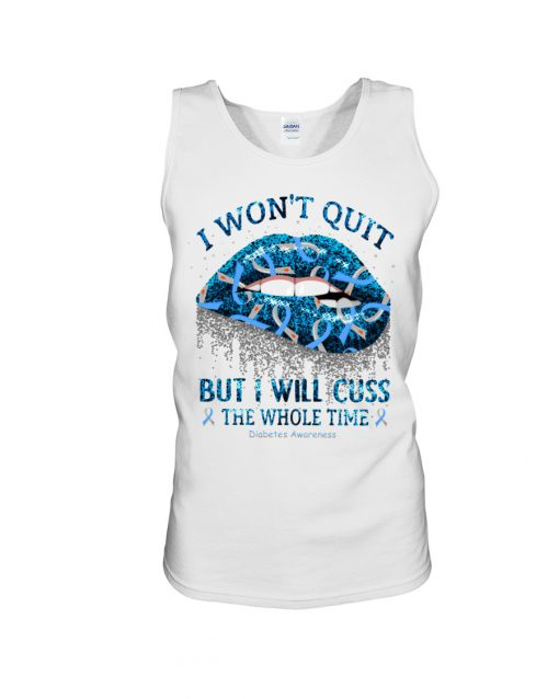 Glitter Lips I Won't Quit But I Will Cuss The Whole Time Diabetes Awareness tank top