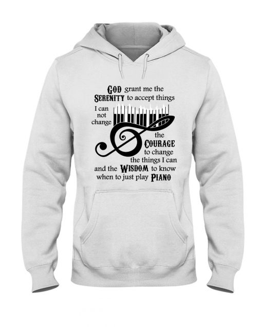 God Grant Me The Serenity To Accept Things I Can Not Change Just Play Piano Hoodie