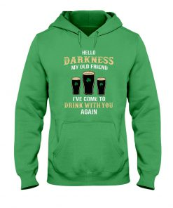 Hello darkness my old friend Drink St Patrick's day hoodie