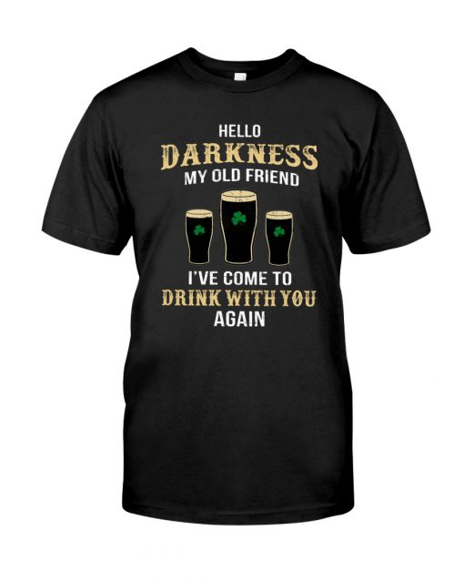 Hello darkness my old friend Drink St Patrick's day shirt