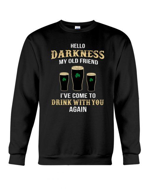 Hello darkness my old friend Drink St Patrick's day sweatshirt