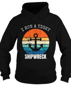 I Run A Tight Shipwreck Vintage Hoodie
