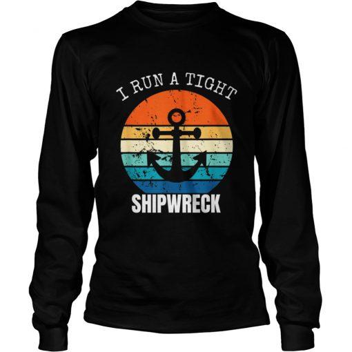 I Run A Tight Shipwreck Vintage Long sleeve