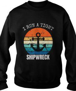 I Run A Tight Shipwreck Vintage Sweatshirt