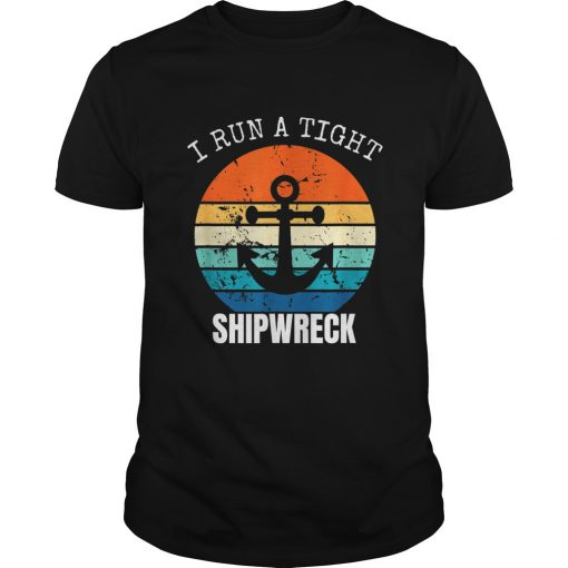 I Run A Tight Shipwreck Vintage T-shirt