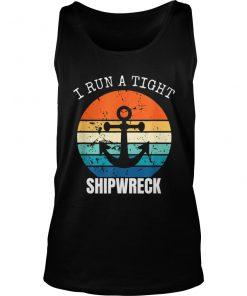 I Run A Tight Shipwreck Vintage Tank top