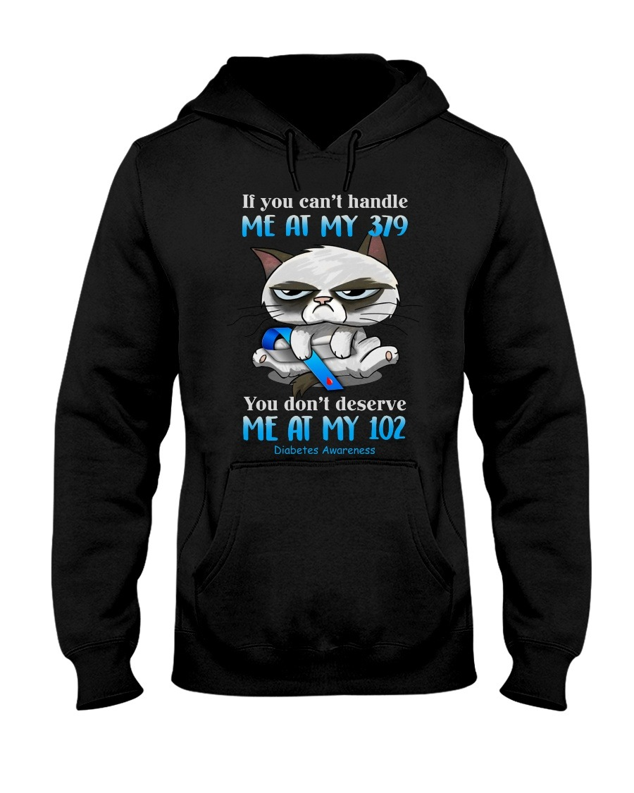 If you can't handle me at my 379, you don't deserve me at my 102 Diabetes Awareness hoodie