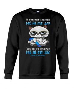 If you can't handle me at my 379, you don't deserve me at my 102 Diabetes Awareness sweatshirt
