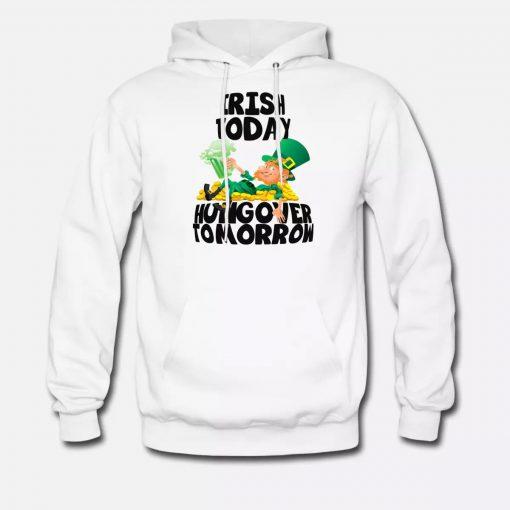 Irish Today Hungover Tomorrow St Patrick's Day Hoodie