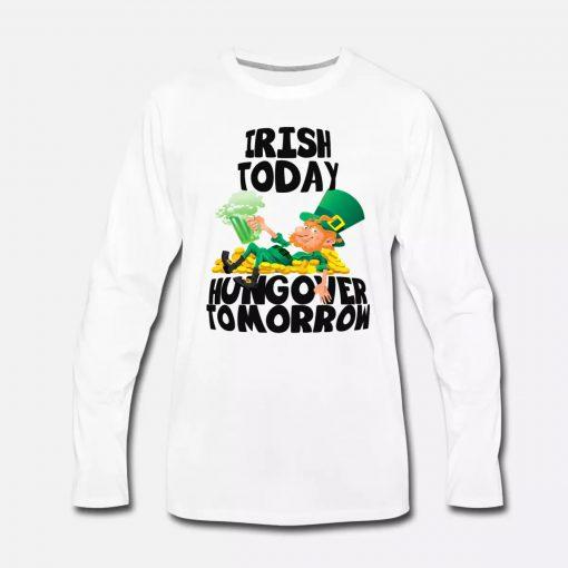 Irish Today Hungover Tomorrow St Patrick's Day Longsleeve