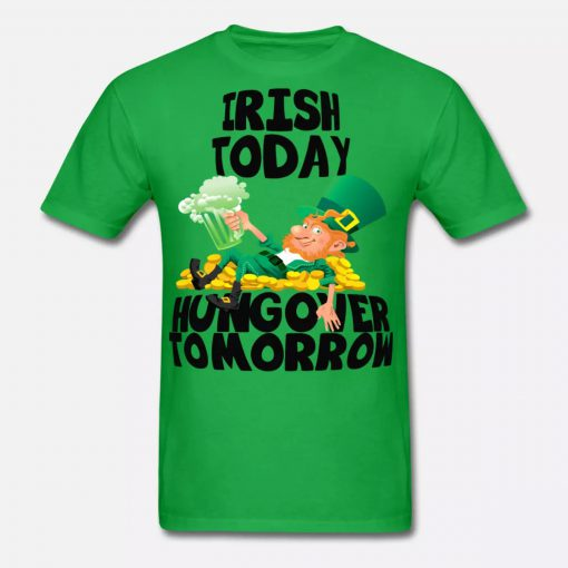 Irish Today Hungover Tomorrow St Patrick's Day Shirt