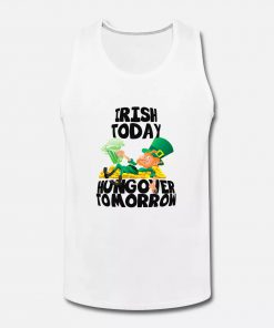 Irish Today Hungover Tomorrow St Patrick's Day Tank Top