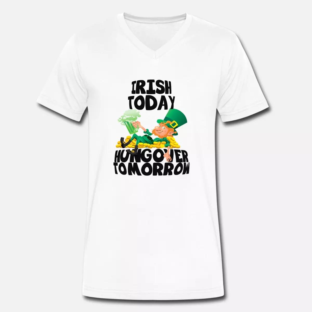 Irish Today Hungover Tomorrow St Patrick's Day V-neck