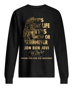 It's my life it's now or never Jon Bon Jovi Thank you for the memories Sweatshirt