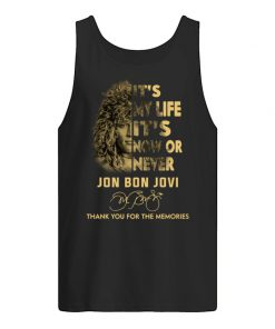 It's my life it's now or never Jon Bon Jovi Thank you for the memories tank top