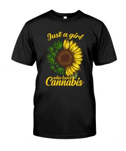Just A Girl Who Loves Cannabis Weed Sunflowers shirt