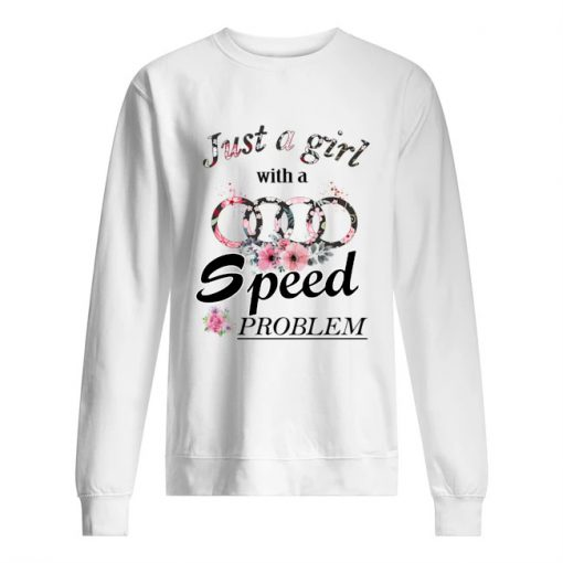 Just A Girl With A Speed Problem Audi floral sweatshirt