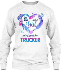 Just a girl who loves her trucker sweatshirt