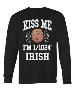 Kiss Me I'm 12024 Irish St Patrick's Day Trump sweatshirt