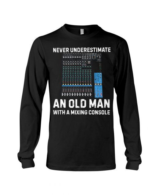 Never underestimate an old man with a mixing console long sleeved
