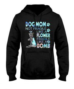 Pitbull Dog mom not fragile like a flower fragile like a bomb hoodie