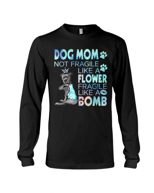 Pitbull Dog mom not fragile like a flower fragile like a bomb long sleeve