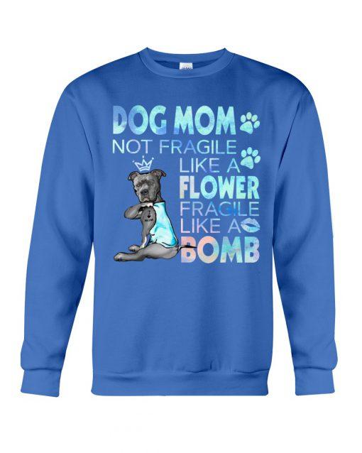 Pitbull Dog mom not fragile like a flower fragile like a bomb sweatshirt