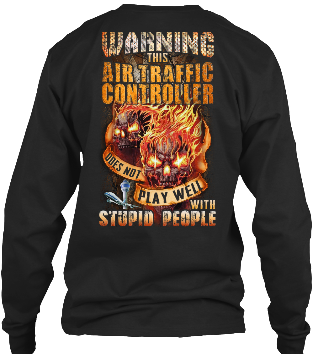 Skull Warning This Air Traffic Controller does not play well with stupid people sweatshirt