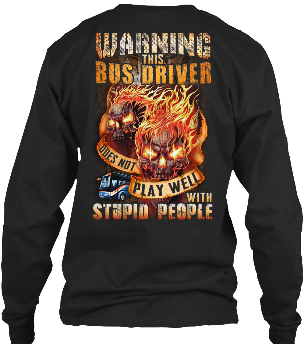 Skull Warning this Bus Driver doesn't play well with stupid people long sleeve