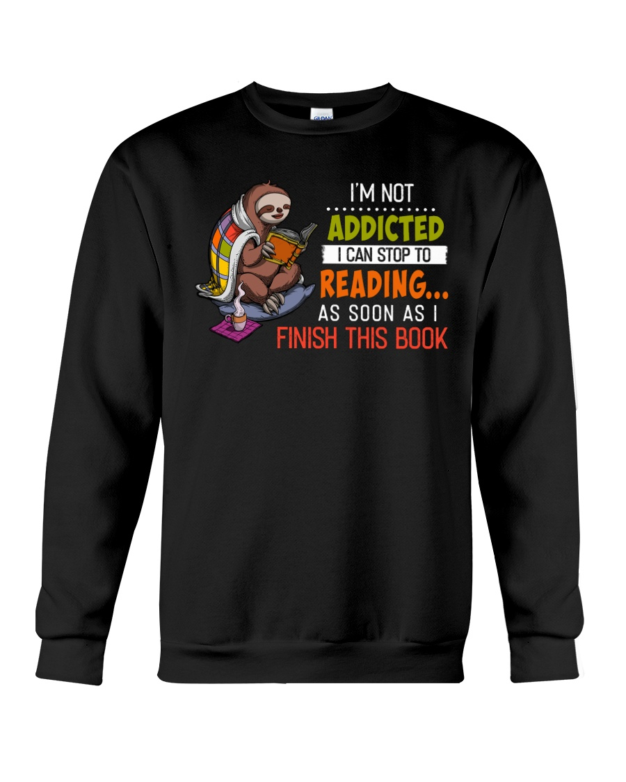 Slooth I'm not addicted I can stop to reading As soon as I finish this book sweatshirt