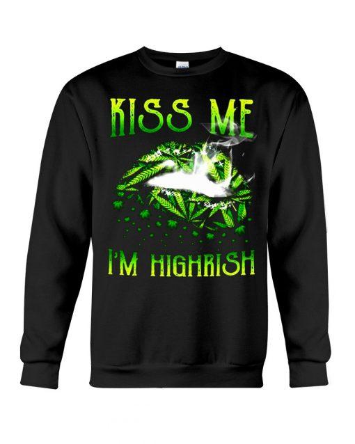 Smoking Weed Lips Kiss Me I'm Highrish Sweatshirt