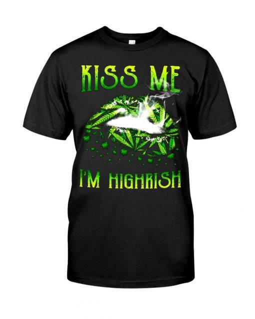 Smoking Weed Lips Kiss Me I'm Highrish T-shirt