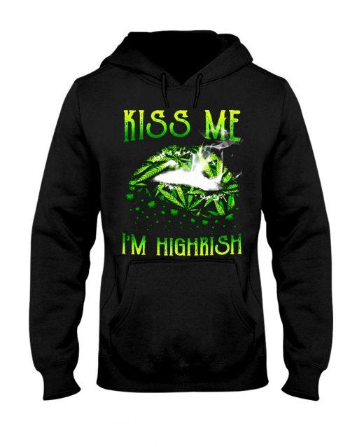 Smoking Weed Lips Kiss Me I'm Highrish hoodie