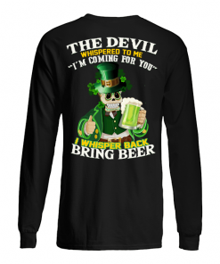 The Devil Whispered to me I'm coming for you St Patrick's Day long sleeve