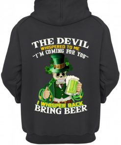 The Devil Whispered to me I'm coming for you St Patrick's Day shirt hoodie