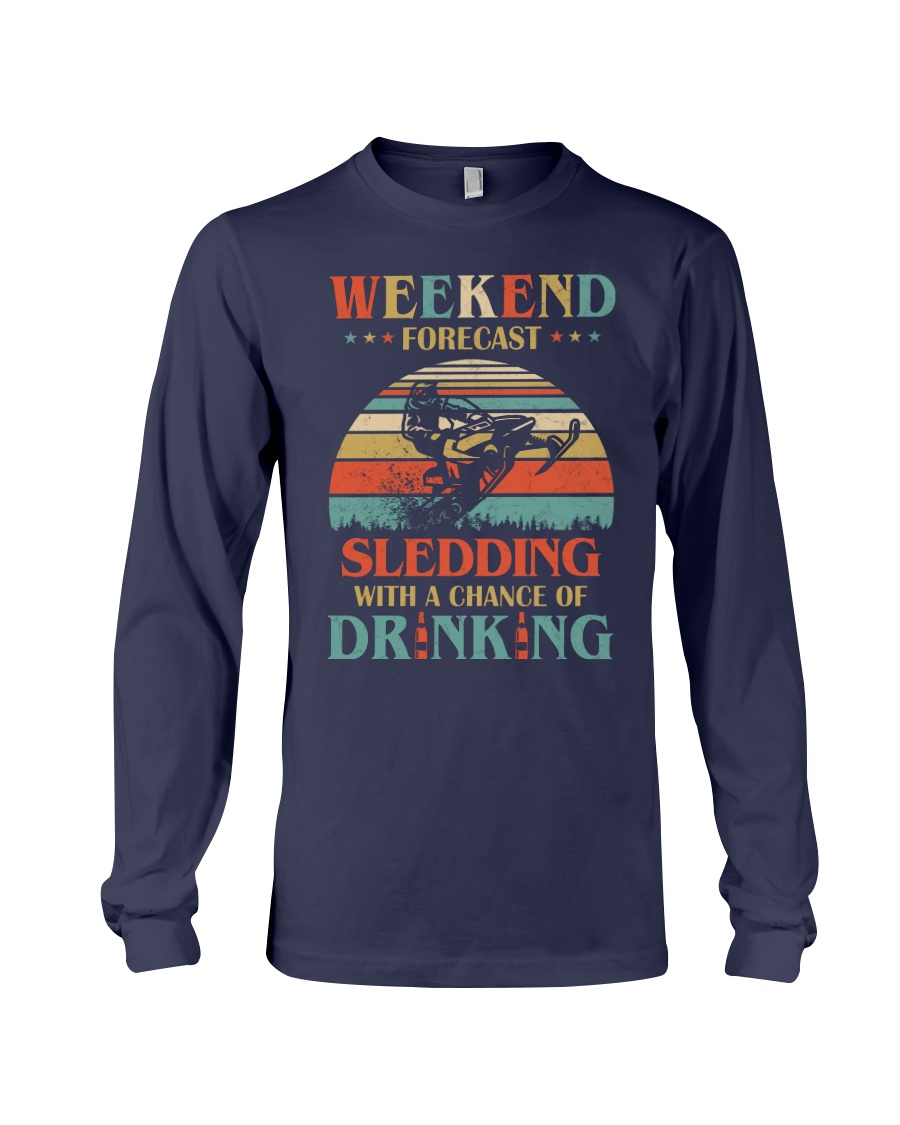 Weekend Forecast Sledding Chance Of Drinking vintage long sleeve