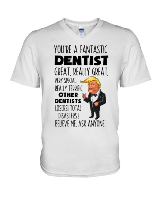 You're a fantastic dentist great really great Trump V-neck